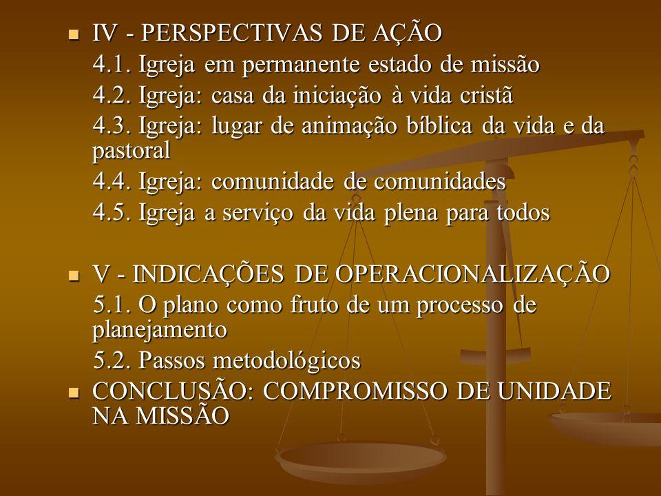  IV - PERSPECTIVAS DE AÇÃO 4.1. Igreja em permanente estado de missão 4.1. Igreja em permanente estado de missão 4.2. Igreja: casa da iniciação à vid