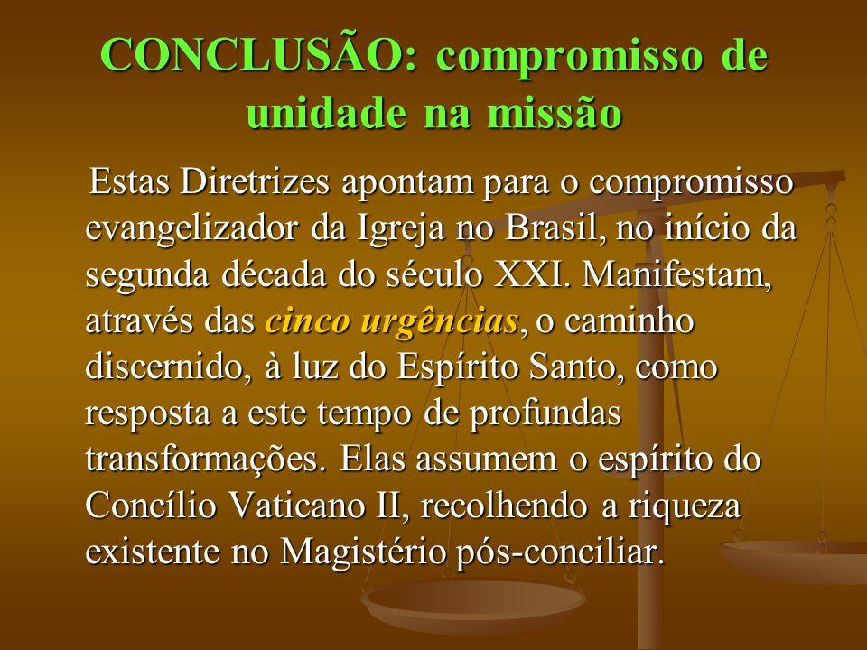 CONCLUSÃO: compromisso de unidade na missão Estas Diretrizes apontam para o compromisso evangelizador da Igreja no Brasil, no início da segunda década