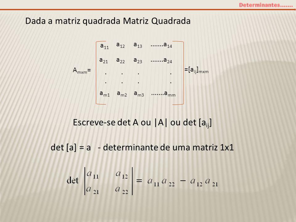 Propriedades: 1.Se todos os elementos de uma linha ou coluna de uma matriz são nulos então det A=0.