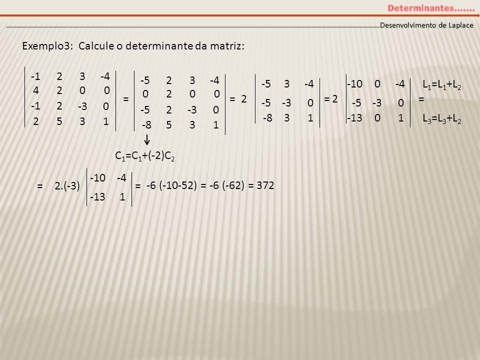 Exemplo3: Calcule o determinante da matriz: 24 0 23 2 -3 0 -4 0 52 31 20 0 23-5 2 -3 0 -4 0 5-8 31 C 1 =C 1 +(-2)C 2 == 3-5 -3 -4 0 -8 31 2 0-10 -5 -3