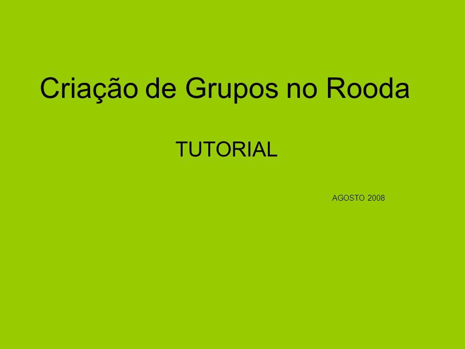 Criação de Grupos no Rooda TUTORIAL AGOSTO 2008
