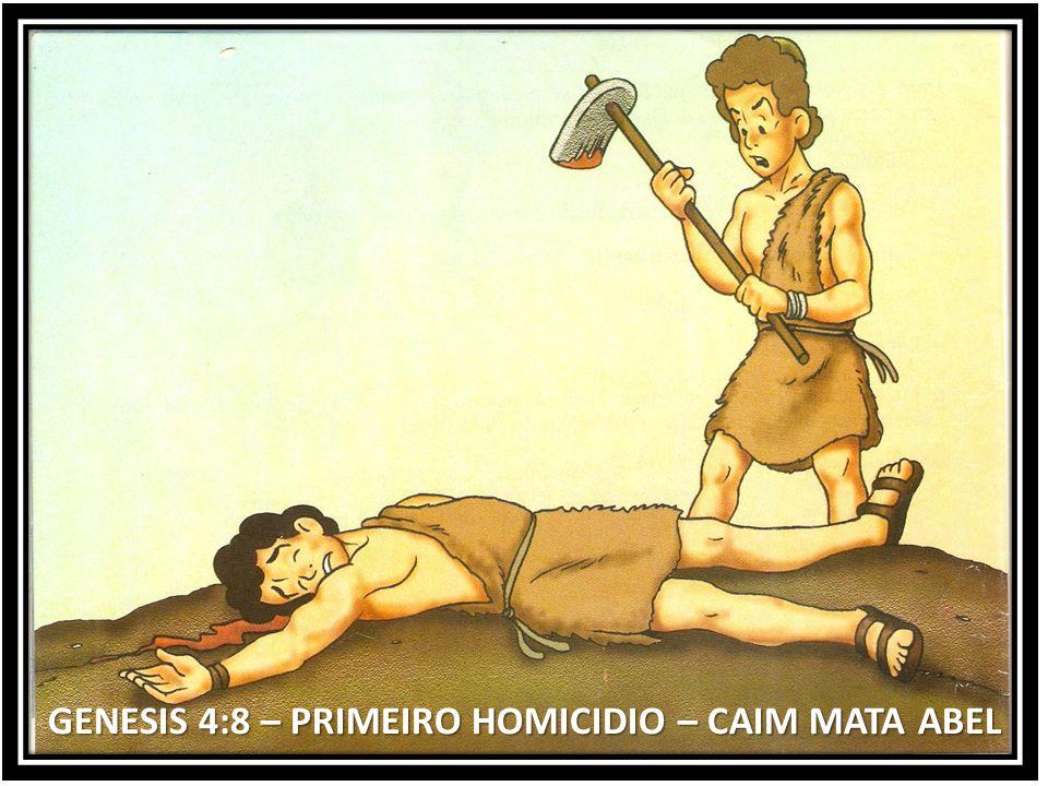 GENESIS 4:8 – PRIMEIRO HOMICIDIO – CAIM MATA ABEL