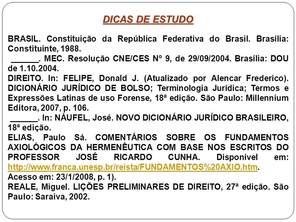 DICAS DE ESTUDO BRASIL. Constituição da República Federativa do Brasil. Brasília: Constituinte, 1988. ______. MEC. Resolução CNE/CES Nº 9, de 29/09/20