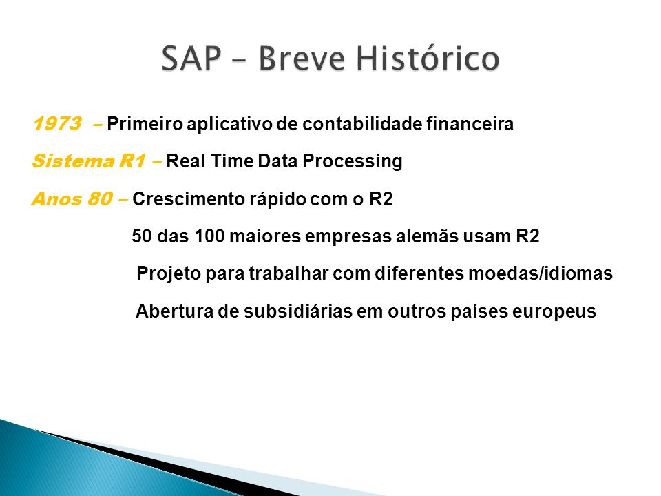 Data Warehousing BI Platform BI Suite User 1973 – Primeiro aplicativo de contabilidade financeira Sistema R1 – Real Time Data Processing Anos 80 – Cre