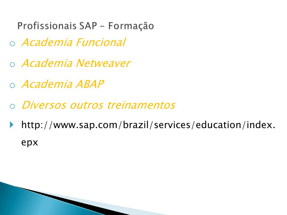 o Academia Funcional o Academia Netweaver o Academia ABAP o Diversos outros treinamentos  http://www.sap.com/brazil/services/education/index.