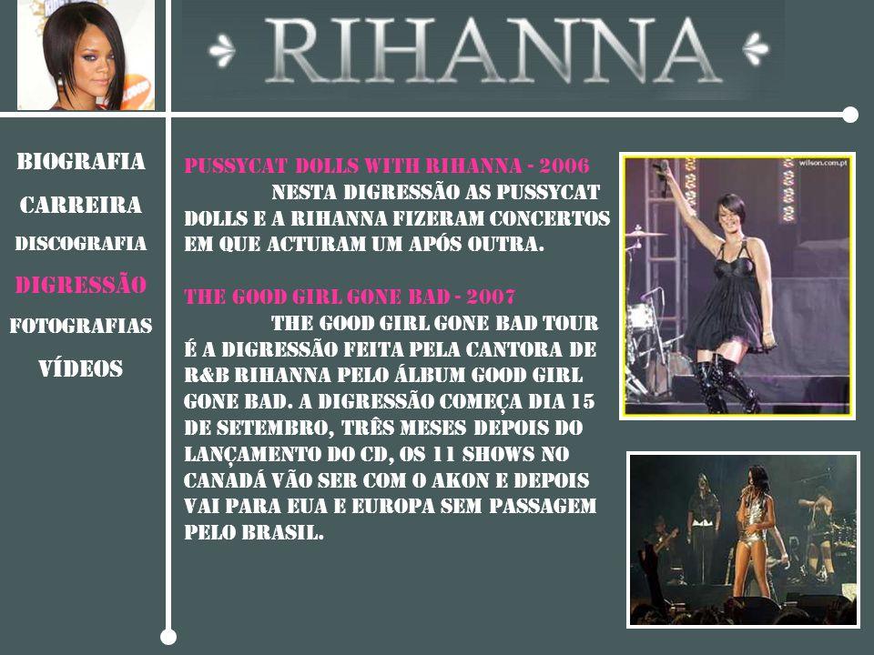 BIOGRAFIA CARREIRA DISCOGRAFIA Digressão Fotografias vídeos Pussycat Dolls With Rihanna - 2006 nesta digressão as pussycat dolls e a rihanna fizeram c