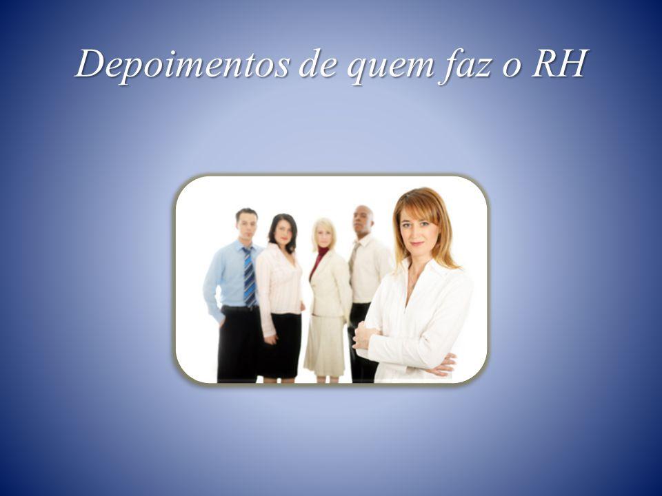 Depoimentos de quem faz o RH
