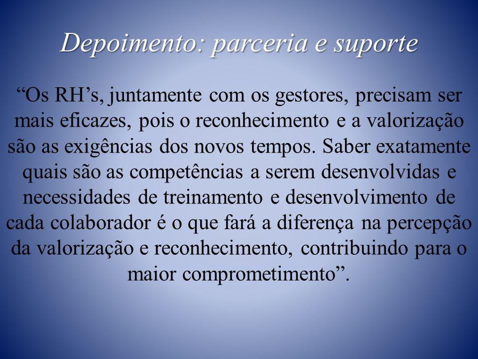 Depoimento: parceria e suporte Os RH's, juntamente com os gestores, precisam ser mais eficazes, pois o reconhecimento e a valorização são as exigências dos novos tempos.