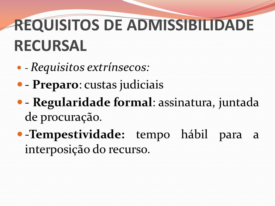 REQUISITOS DE ADMISSIBILIDADE RECURSAL  - Requisitos extrínsecos:  - Preparo: custas judiciais  - Regularidade formal: assinatura, juntada de procu