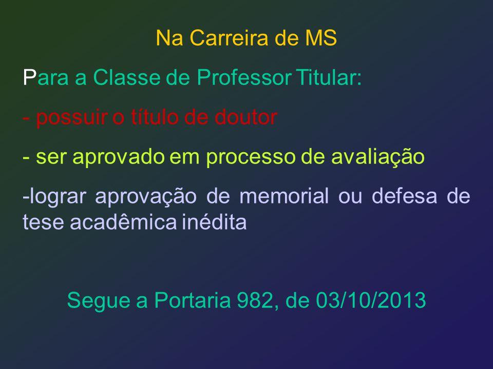 Na Carreira de MS Para a Classe de Professor Titular: - possuir o título de doutor - ser aprovado em processo de avaliação -lograr aprovação de memori
