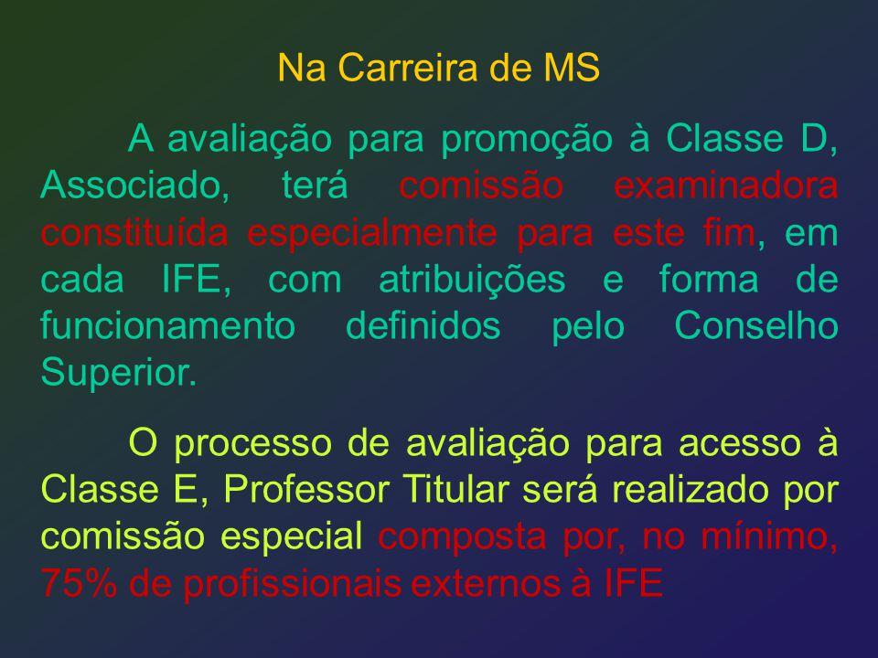 Na Carreira de MS A avaliação para promoção à Classe D, Associado, terá comissão examinadora constituída especialmente para este fim, em cada IFE, com