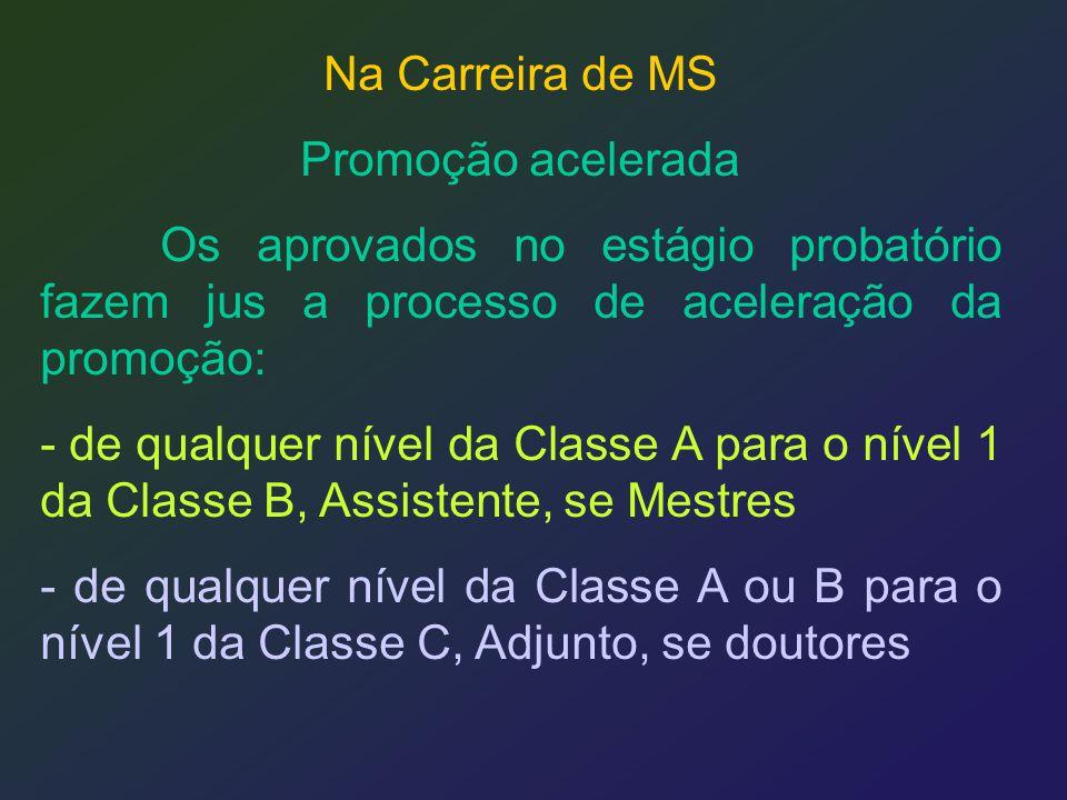 Na Carreira de MS Promoção acelerada Os aprovados no estágio probatório fazem jus a processo de aceleração da promoção: - de qualquer nível da Classe