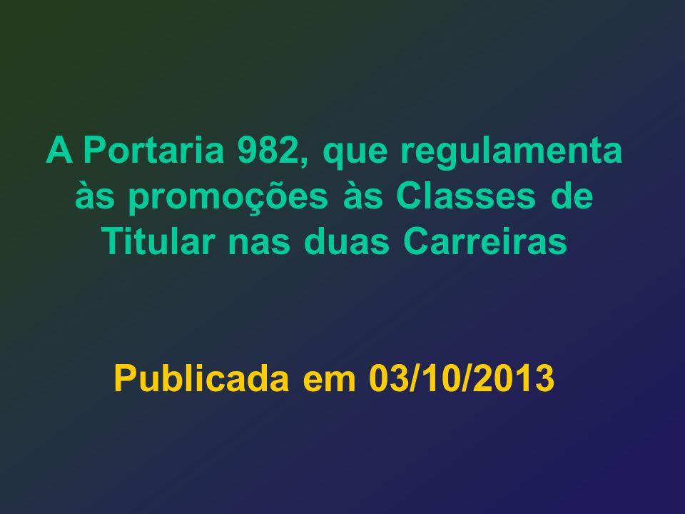 A Portaria 982, que regulamenta às promoções às Classes de Titular nas duas Carreiras Publicada em 03/10/2013