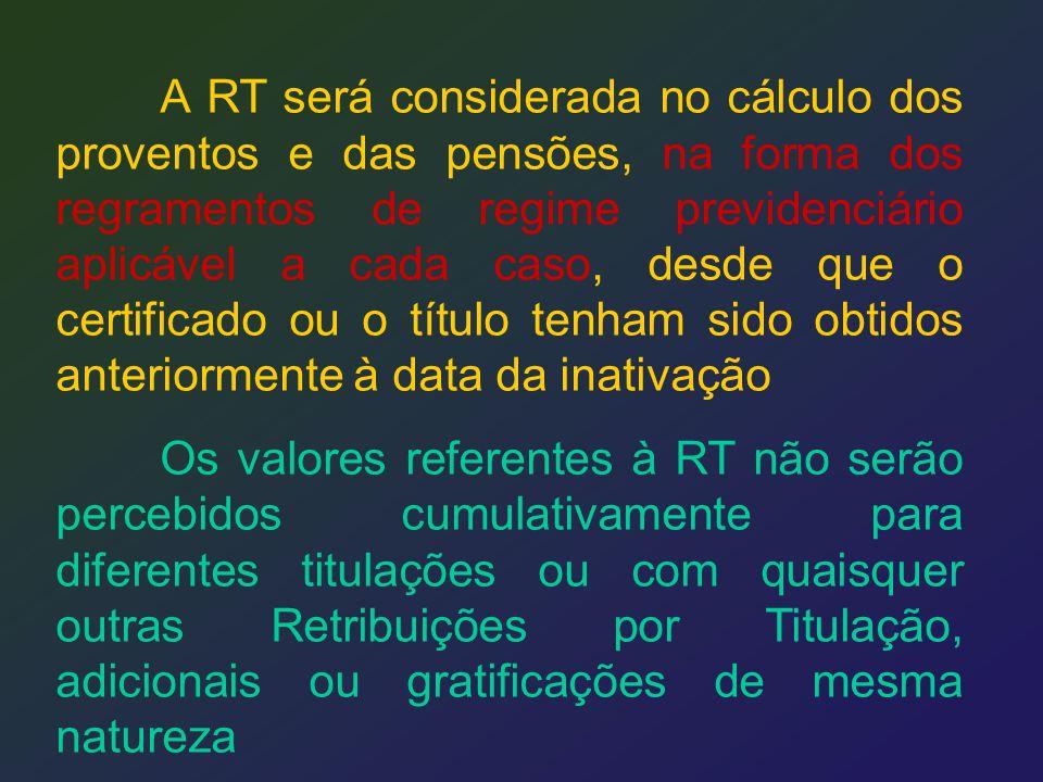 A RT será considerada no cálculo dos proventos e das pensões, na forma dos regramentos de regime previdenciário aplicável a cada caso, desde que o cer