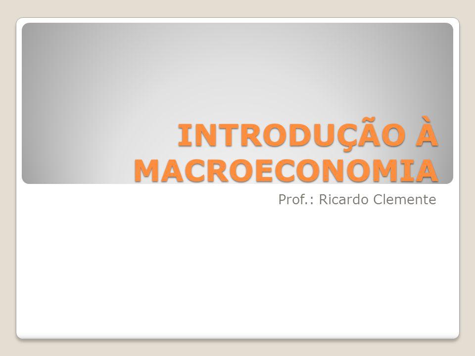 INTRODUÇÃO À MACROECONOMIA Prof.: Ricardo Clemente