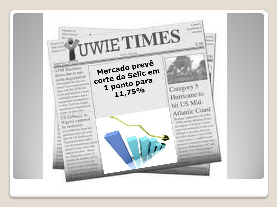 Mercado prevê corte da Selic em 1 ponto para 11,75%