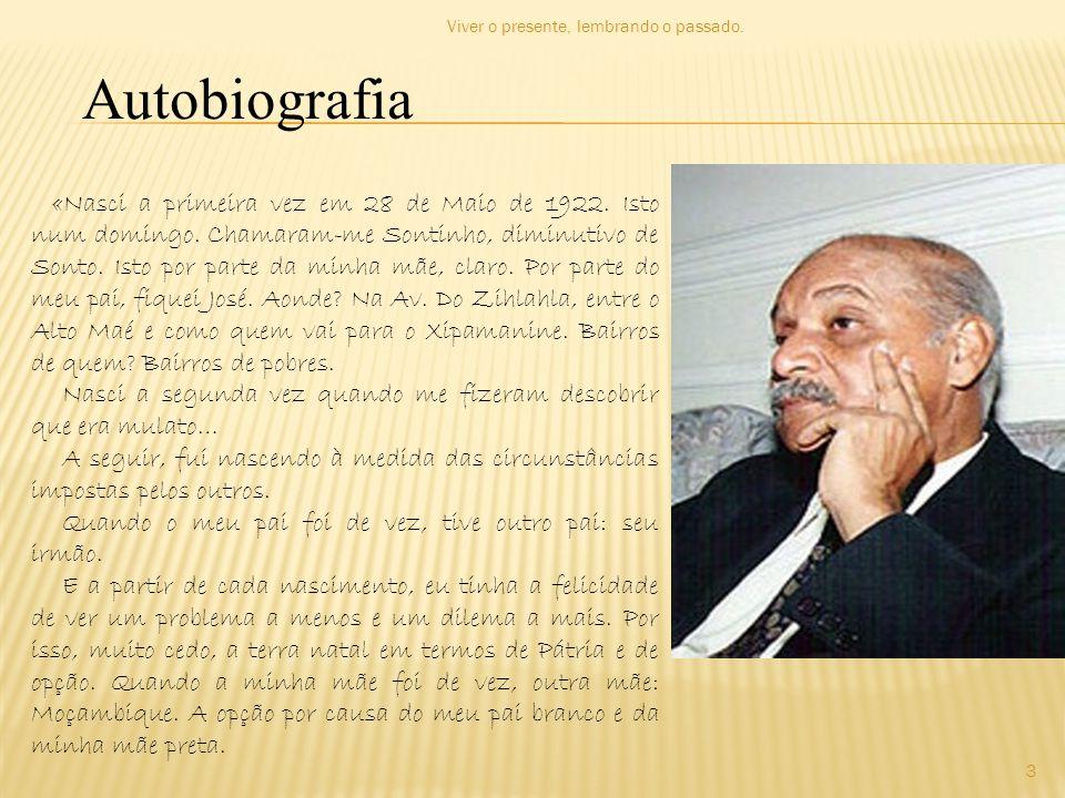Autobiografia «Nasci a primeira vez em 28 de Maio de 1922. Isto num domingo. Chamaram-me Sontinho, diminutivo de Sonto. Isto por parte da minha mãe, c