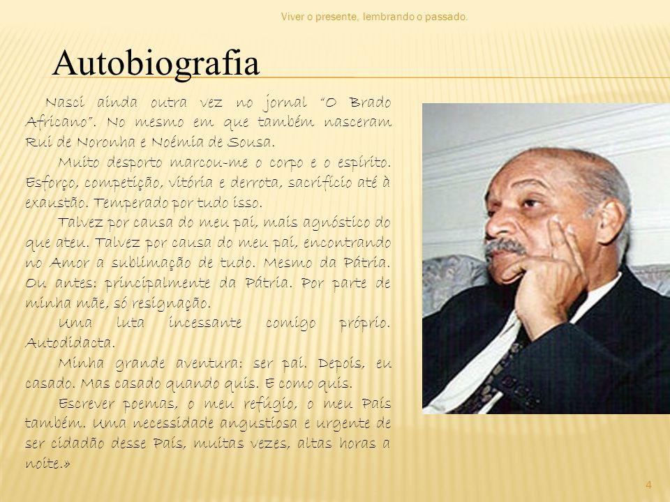 """Autobiografia Nasci ainda outra vez no jornal """"O Brado Africano"""". No mesmo em que também nasceram Rui de Noronha e Noémia de Sousa. Muito desporto mar"""