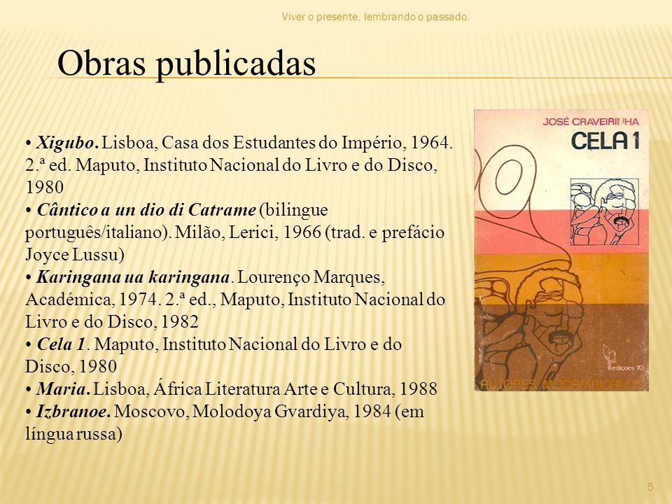 Obras publicadas • Xigubo. Lisboa, Casa dos Estudantes do Império, 1964. 2.ª ed. Maputo, Instituto Nacional do Livro e do Disco, 1980 • Cântico a un d