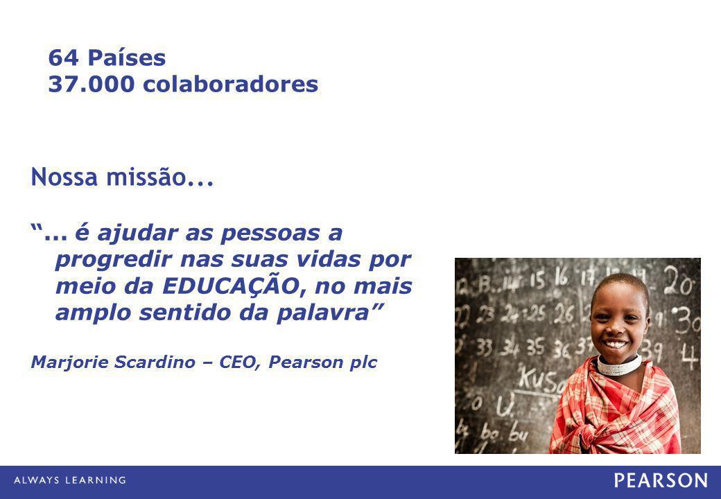 """""""... é ajudar as pessoas a progredir nas suas vidas por meio da EDUCAÇÃO, no mais amplo sentido da palavra"""" Marjorie Scardino – CEO, Pearson plc Nossa"""