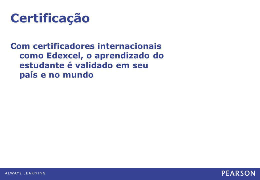 Certificação Com certificadores internacionais como Edexcel, o aprendizado do estudante é validado em seu país e no mundo