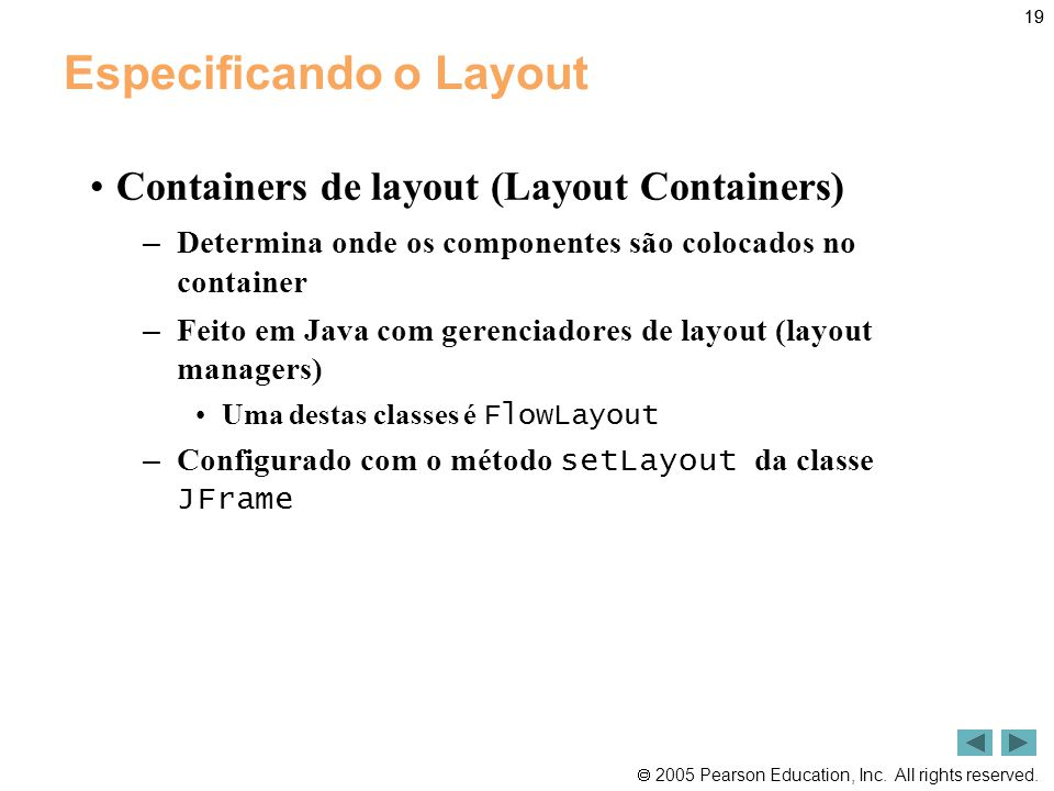  2005 Pearson Education, Inc. All rights reserved. 19 Especificando o Layout •Containers de layout (Layout Containers) – Determina onde os componente