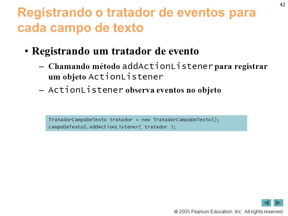  2005 Pearson Education, Inc. All rights reserved. 42 Registrando o tratador de eventos para cada campo de texto •Registrando um tratador de evento –