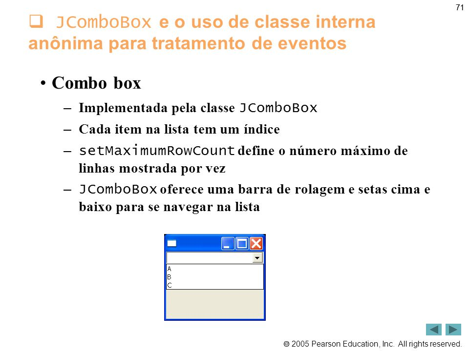 2005 Pearson Education, Inc. All rights reserved. 71  JComboBox e o uso de classe interna anônima para tratamento de eventos •Combo box – Implement