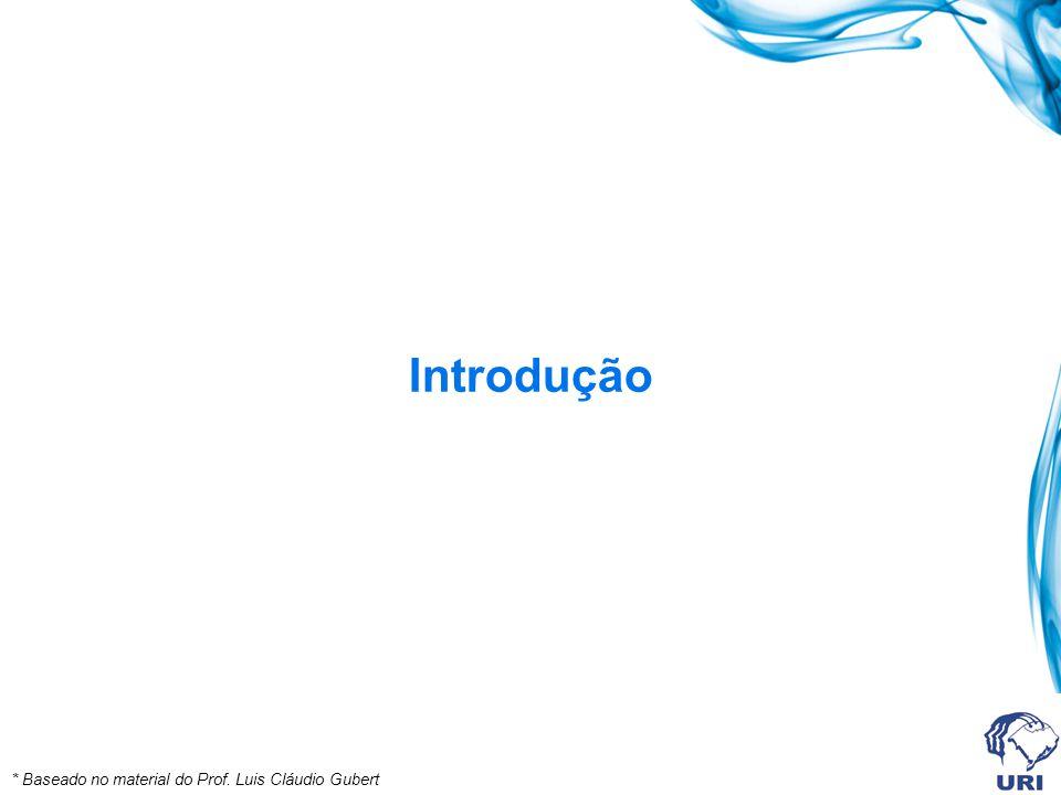Introdução * Baseado no material do Prof. Luis Cláudio Gubert