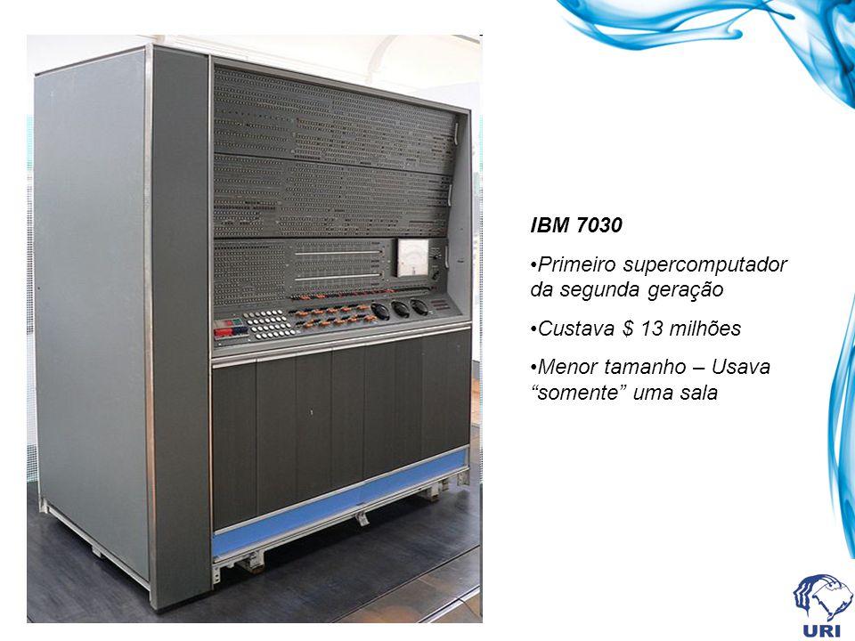 """IBM 7030 •Primeiro supercomputador da segunda geração •Custava $ 13 milhões •Menor tamanho – Usava """"somente"""" uma sala"""