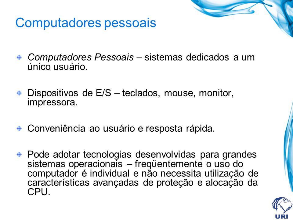 Computadores Pessoais – sistemas dedicados a um único usuário. Dispositivos de E/S – teclados, mouse, monitor, impressora. Conveniência ao usuário e r