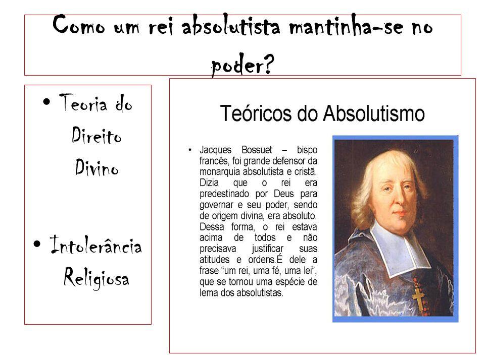 Como um rei absolutista mantinha-se no poder? • Teoria do Direito Divino • Intolerância Religiosa