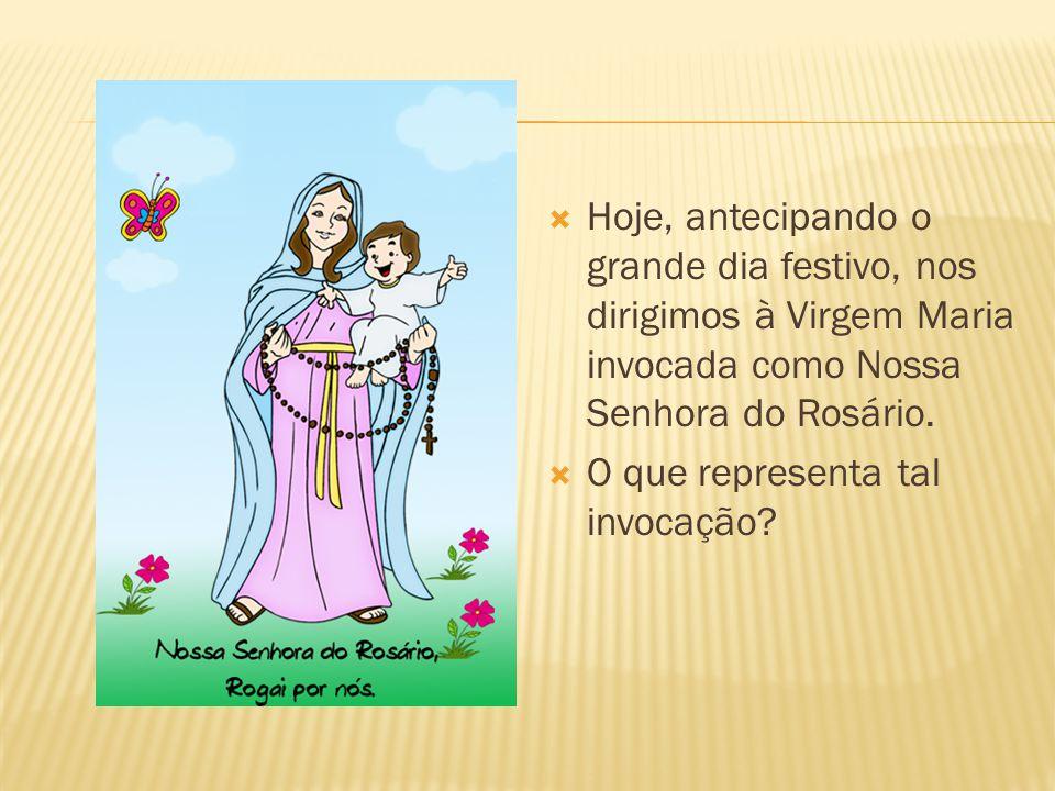  Hoje, antecipando o grande dia festivo, nos dirigimos à Virgem Maria invocada como Nossa Senhora do Rosário.  O que representa tal invocação?