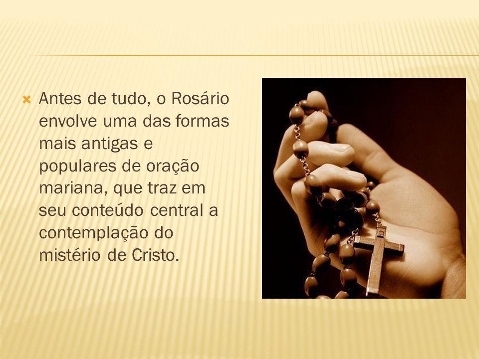  Antes de tudo, o Rosário envolve uma das formas mais antigas e populares de oração mariana, que traz em seu conteúdo central a contemplação do misté