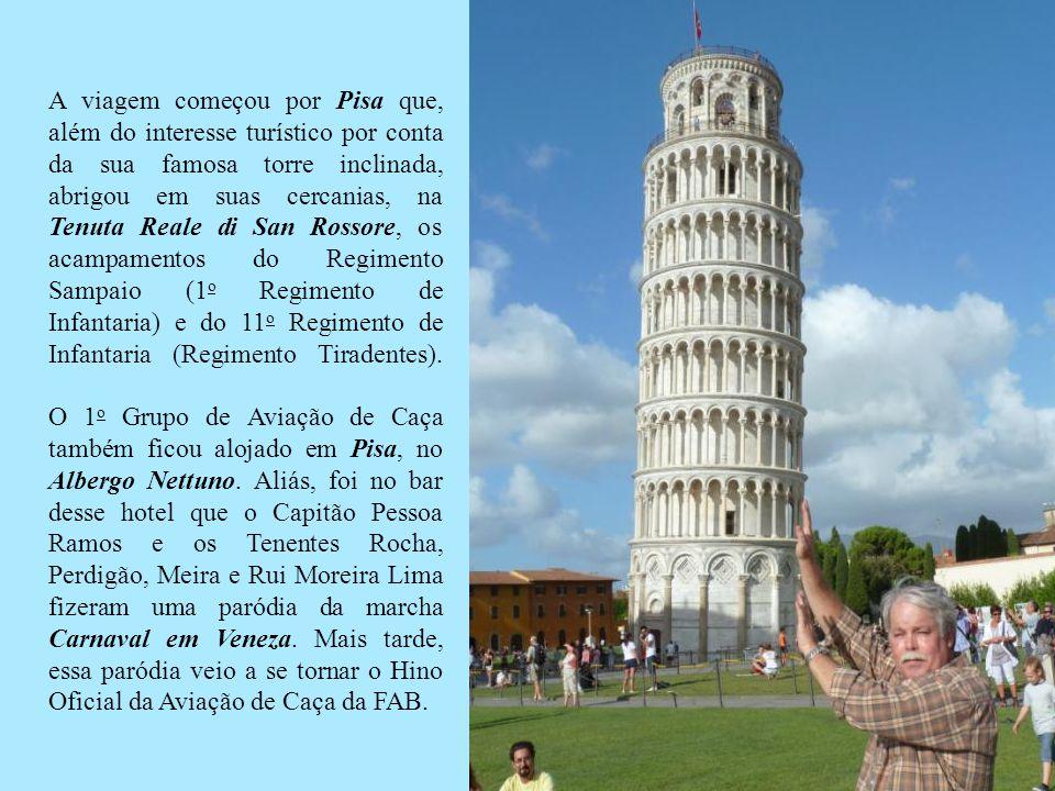 A viagem começou por Pisa que, além do interesse turístico por conta da sua famosa torre inclinada, abrigou em suas cercanias, na Tenuta Reale di San Rossore, os acampamentos do Regimento Sampaio (1 o Regimento de Infantaria) e do 11 o Regimento de Infantaria (Regimento Tiradentes).