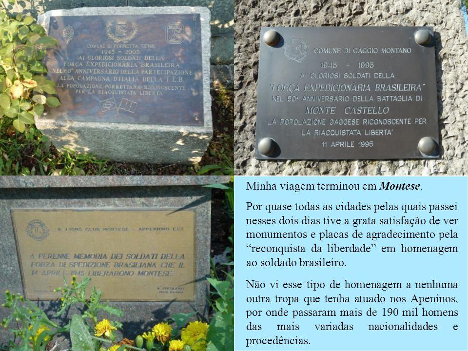 Em Montese, homenageando os soldados brasileiros, foi erigido o Monumento Alla Libertà, esculpido pelo artista Italo Bortolotti. Situado no Largo Bras