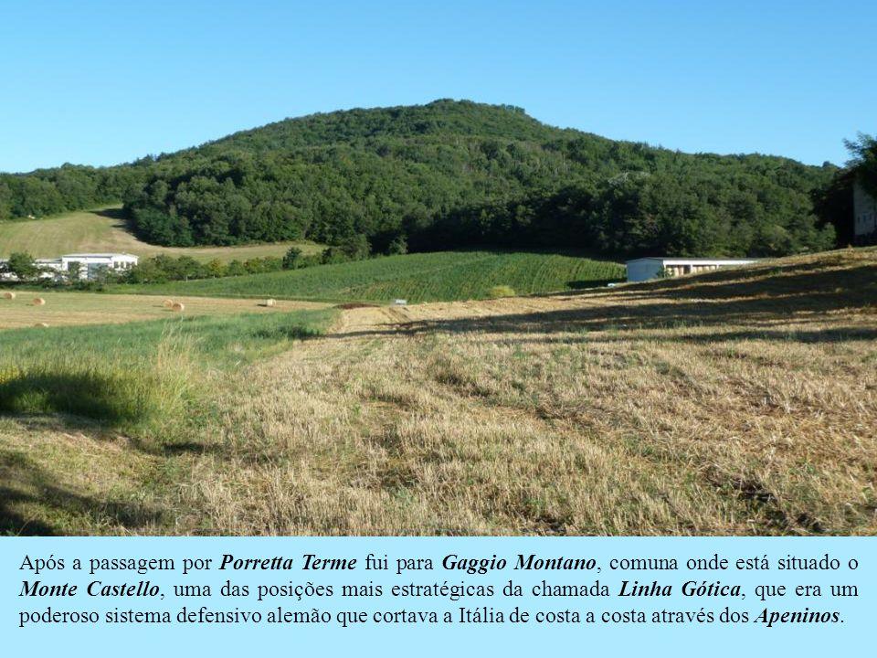 Após a passagem por Porretta Terme fui para Gaggio Montano, comuna onde está situado o Monte Castello, uma das posições mais estratégicas da chamada Linha Gótica, que era um poderoso sistema defensivo alemão que cortava a Itália de costa a costa através dos Apeninos.