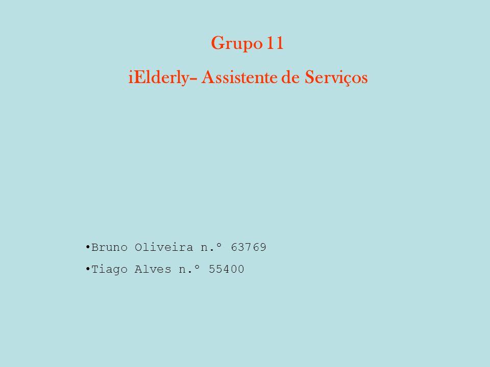 Grupo 11 iElderly– Assistente de Serviços •Bruno Oliveira n.º 63769 •Tiago Alves n.º 55400