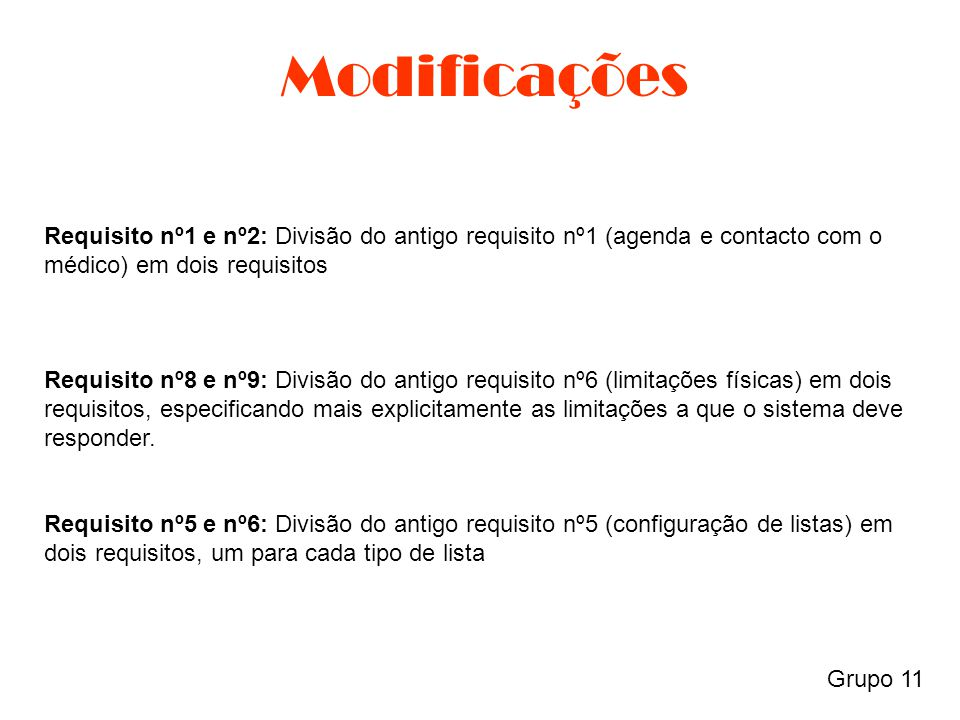 Modificações Grupo 11 Requisito nº1 e nº2: Divisão do antigo requisito nº1 (agenda e contacto com o médico) em dois requisitos Requisito nº8 e nº9: Di