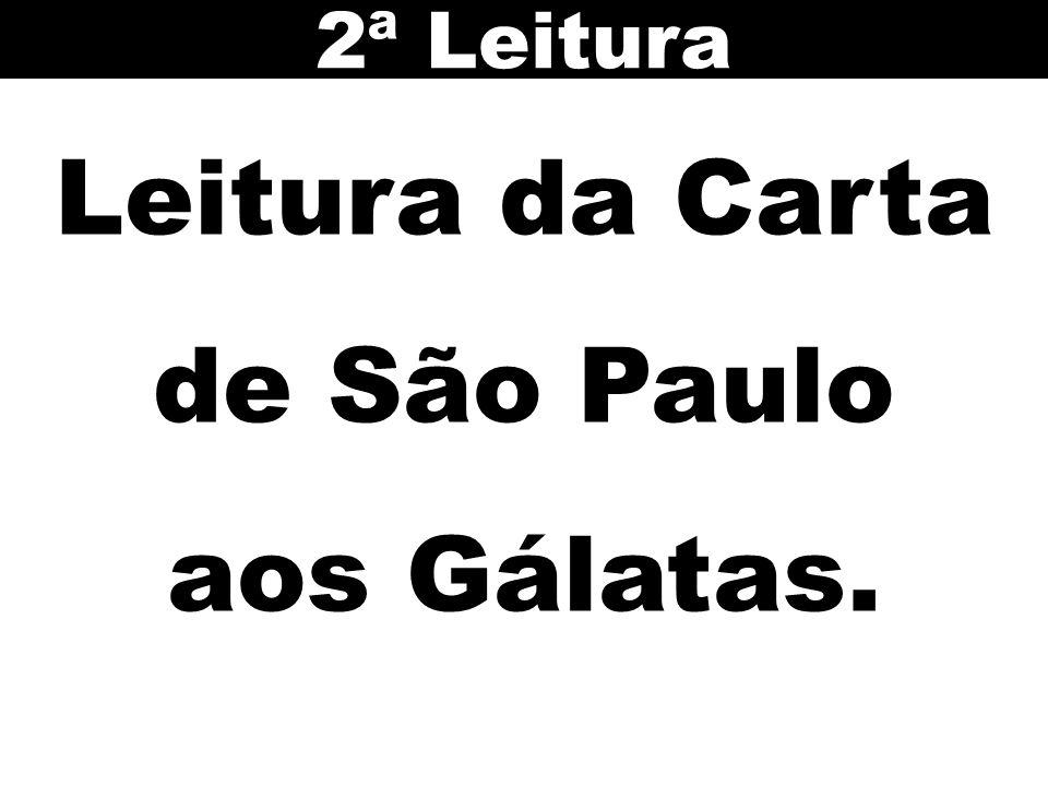 Leitura da Carta de São Paulo aos Gálatas. 2ª Leitura