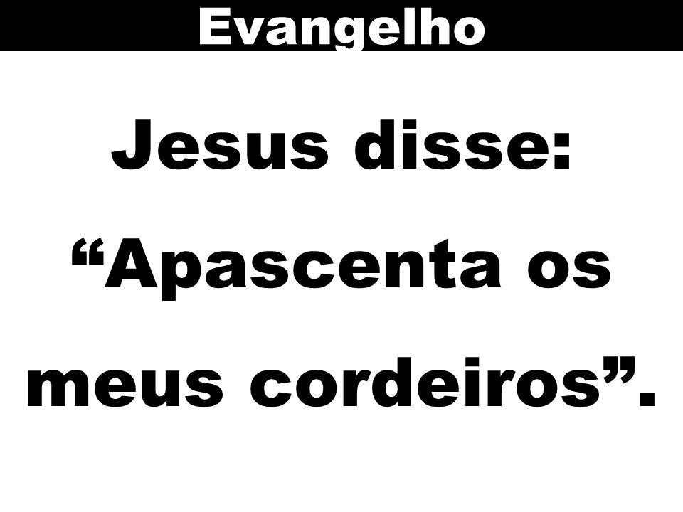 "Jesus disse: ""Apascenta os meus cordeiros"". Evangelho"