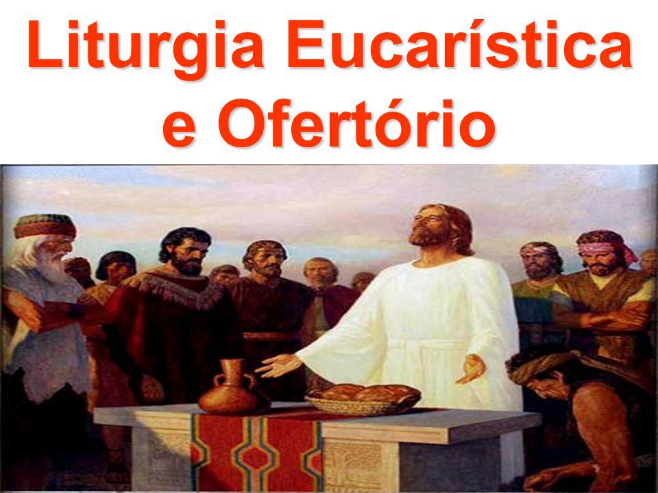 Liturgia Eucarística e Ofertório