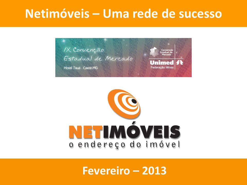20:02 Fevereiro – 2013 Netimóveis – Uma rede de sucesso