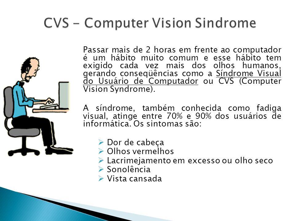 Passar mais de 2 horas em frente ao computador é um hábito muito comum e esse hábito tem exigido cada vez mais dos olhos humanos, gerando conseqüências como a Síndrome Visual do Usuário de Computador ou CVS (Computer Vision Syndrome).
