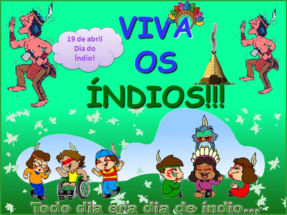 VIVA OSÍNDIOS!!! 19 de abril Dia do Índio! 19 de abril Dia do Índio!