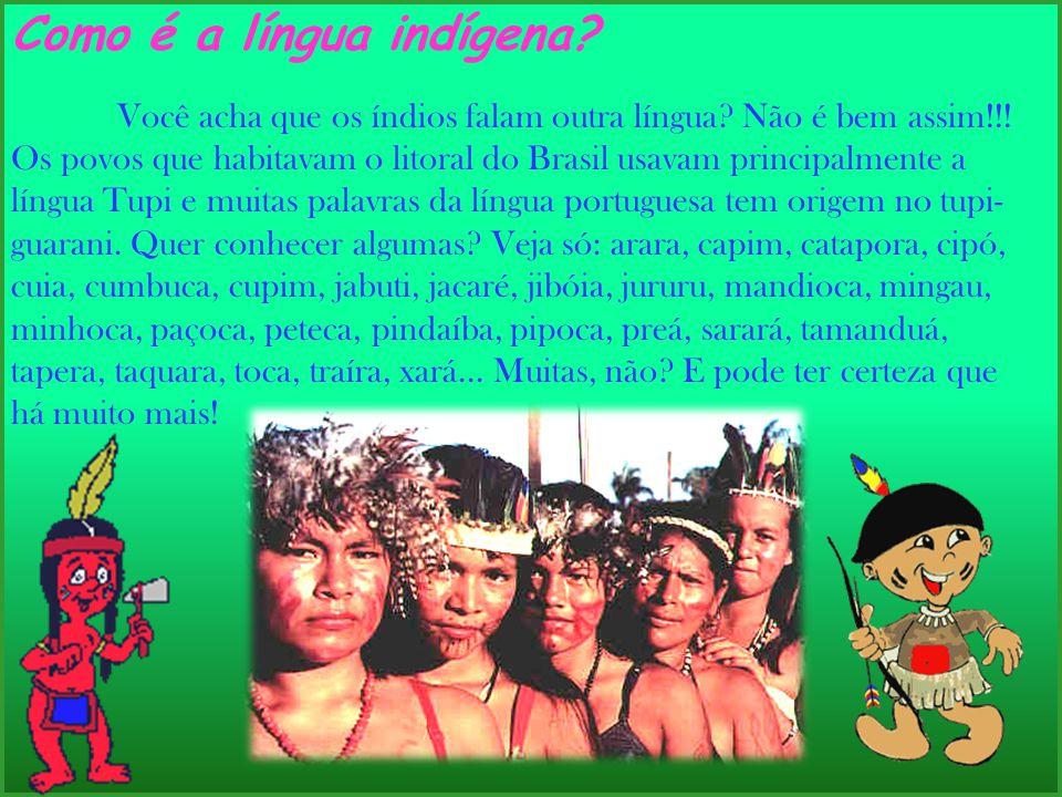 Como é a língua indígena? Você acha que os índios falam outra língua? Não é bem assim!!! Os povos que habitavam o litoral do Brasil usavam principalme