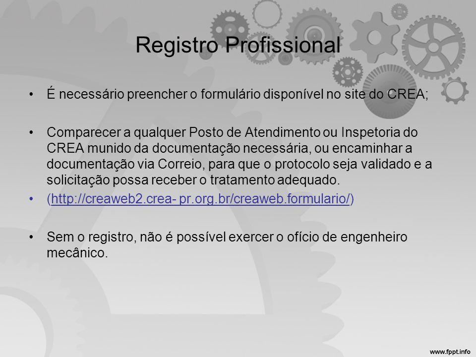 Registro Profissional •É necessário preencher o formulário disponível no site do CREA; •Comparecer a qualquer Posto de Atendimento ou Inspetoria do CR
