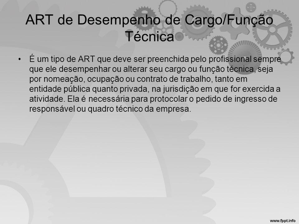 ART de Desempenho de Cargo/Função Técnica •É um tipo de ART que deve ser preenchida pelo profissional sempre que ele desempenhar ou alterar seu cargo