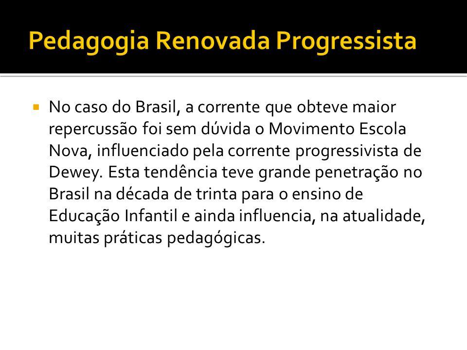  No caso do Brasil, a corrente que obteve maior repercussão foi sem dúvida o Movimento Escola Nova, influenciado pela corrente progressivista de Dewe