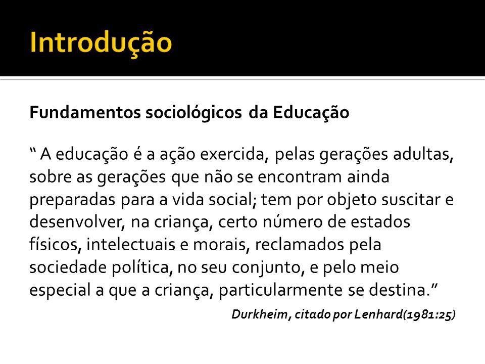 """"""" A educação é a ação exercida, pelas gerações adultas, sobre as gerações que não se encontram ainda preparadas para a vida social; tem por objeto sus"""